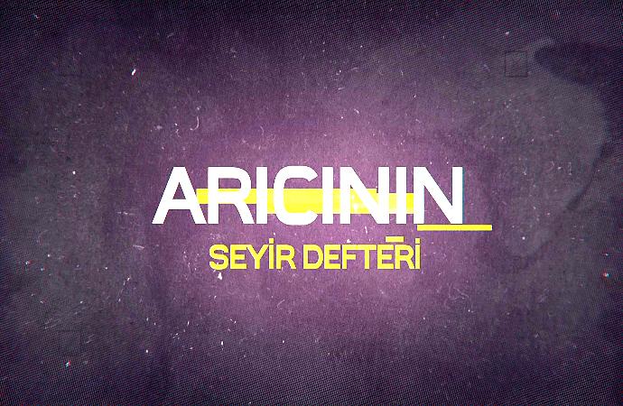 ARICININ SEYİR DEFTERİ 1.BÖLÜM 30.09.2017