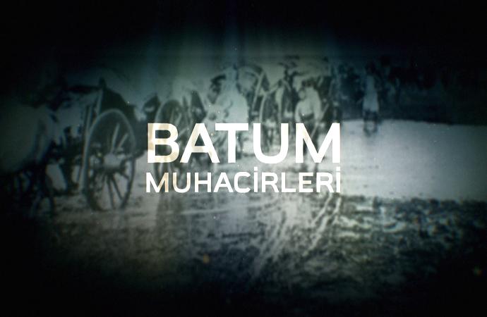 BATUM MUHACİRLERİ - 28.01.2018