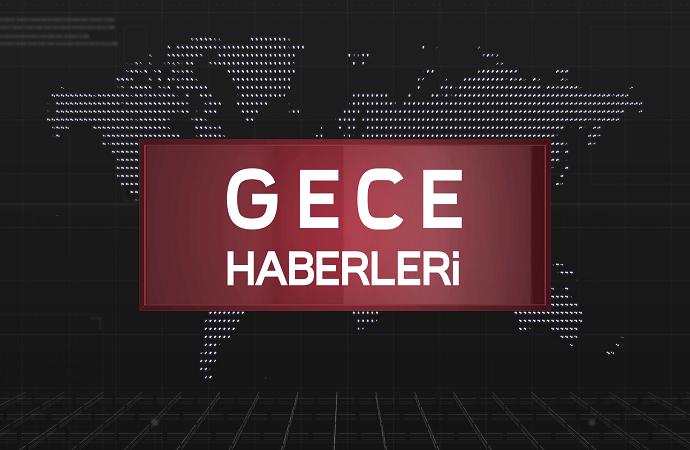 GECE HABERLERİ 13 04 2018